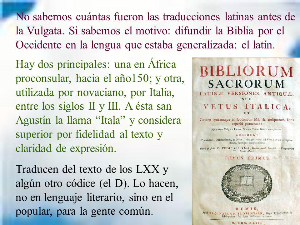 No sabemos cuántas fueron las traducciones latinas antes de la Vulgata