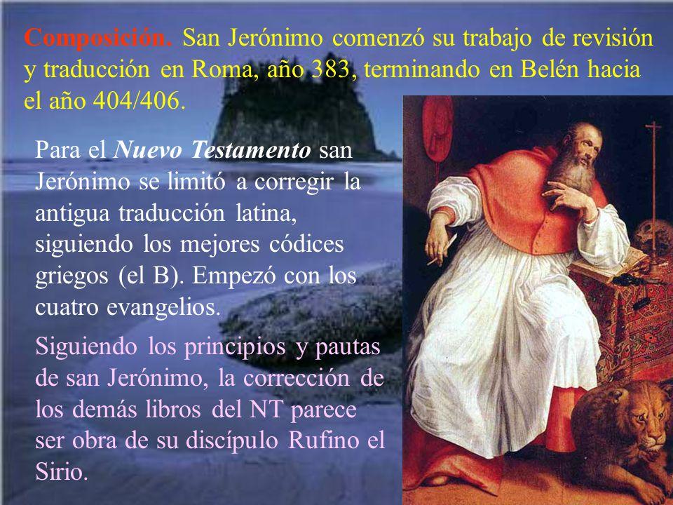 Composición. San Jerónimo comenzó su trabajo de revisión y traducción en Roma, año 383, terminando en Belén hacia el año 404/406.