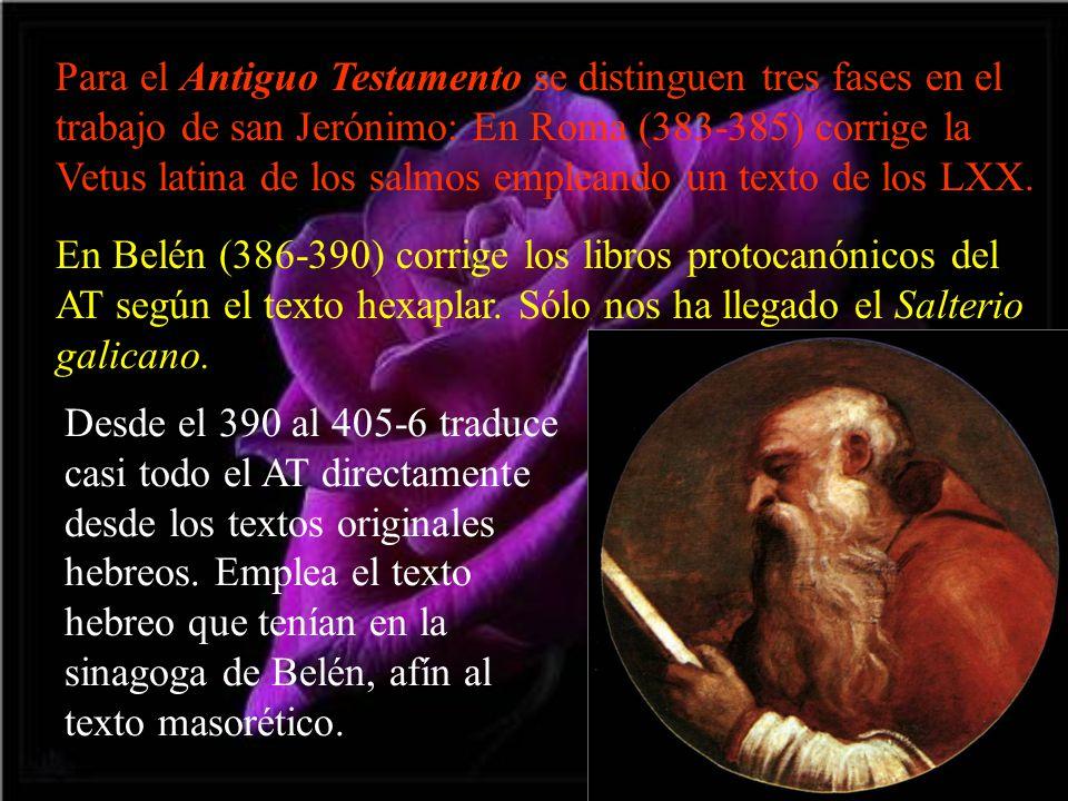 Para el Antiguo Testamento se distinguen tres fases en el trabajo de san Jerónimo: En Roma (383-385) corrige la Vetus latina de los salmos empleando un texto de los LXX.