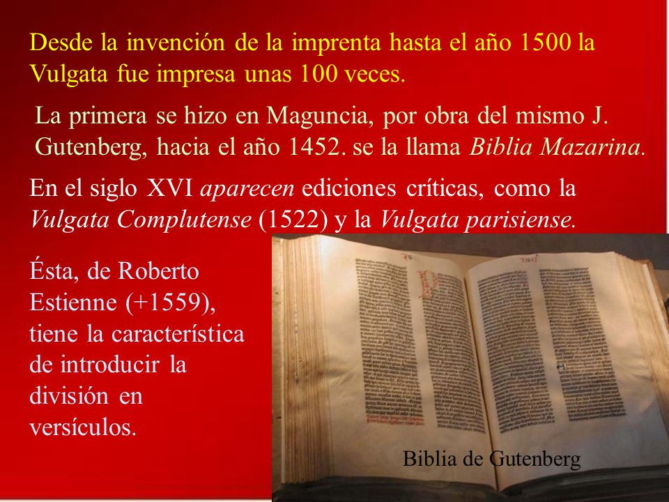 Desde la invención de la imprenta hasta el año 1500 la Vulgata fue impresa unas 100 veces.