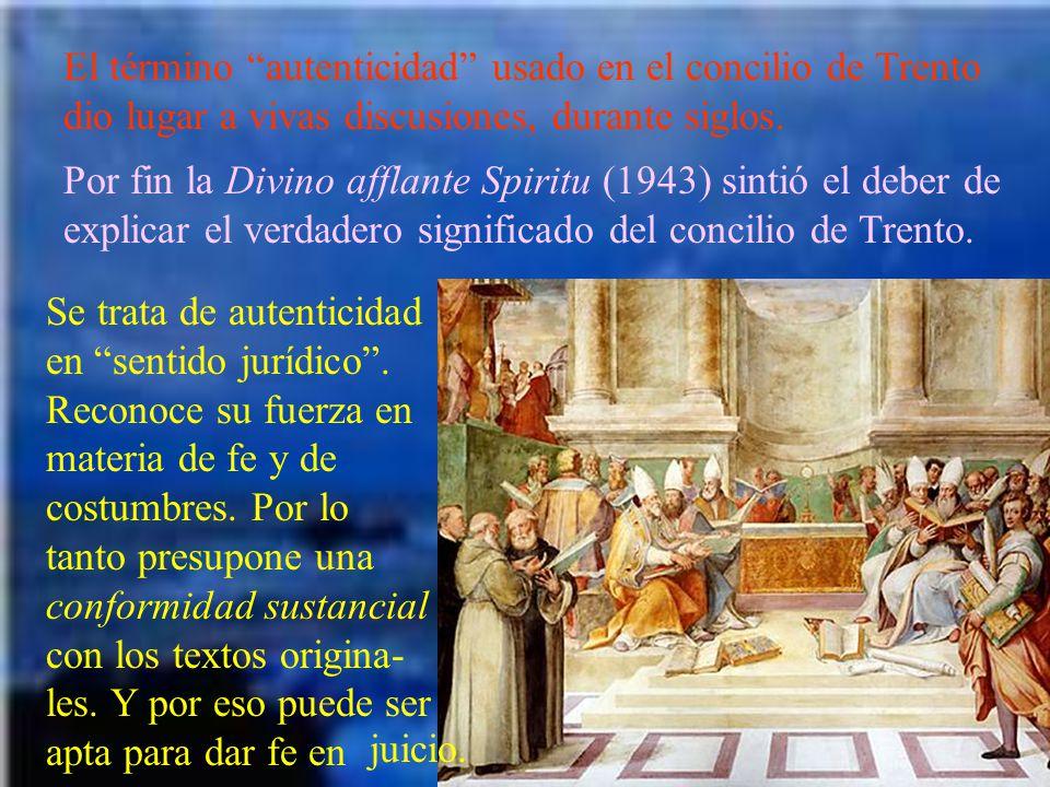 El término autenticidad usado en el concilio de Trento dio lugar a vivas discusiones, durante siglos.