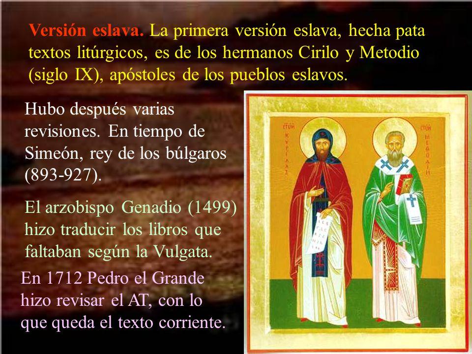 Versión eslava. La primera versión eslava, hecha pata textos litúrgicos, es de los hermanos Cirilo y Metodio (siglo IX), apóstoles de los pueblos eslavos.