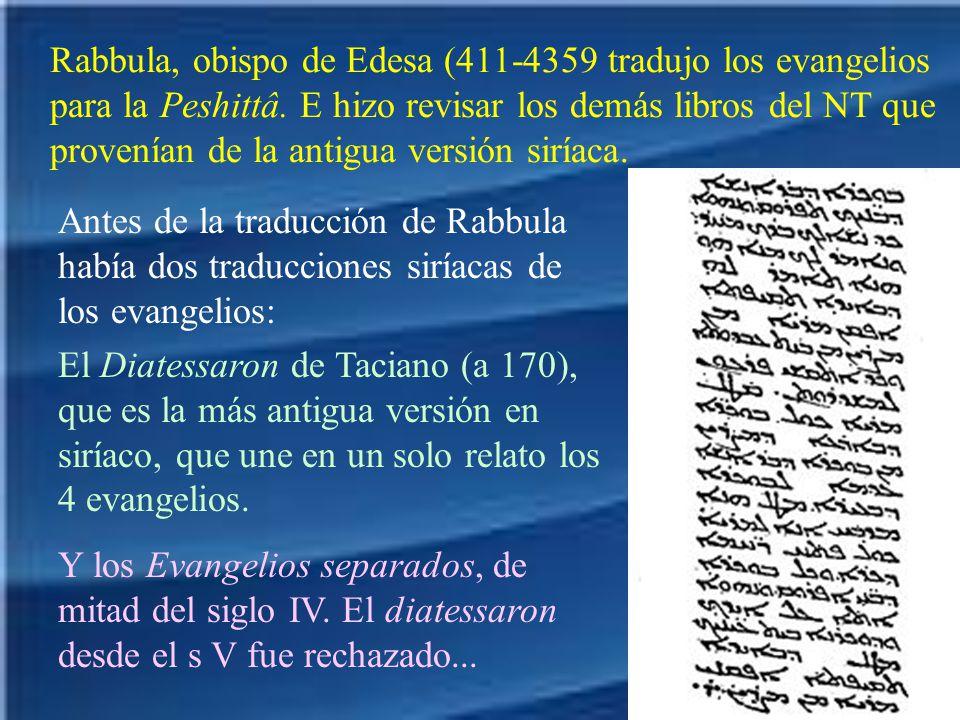 Rabbula, obispo de Edesa (411-4359 tradujo los evangelios para la Peshittâ. E hizo revisar los demás libros del NT que provenían de la antigua versión siríaca.