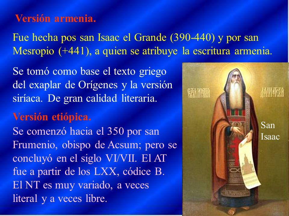 Versión armenia. Fue hecha pos san Isaac el Grande (390-440) y por san Mesropio (+441), a quien se atribuye la escritura armenia.