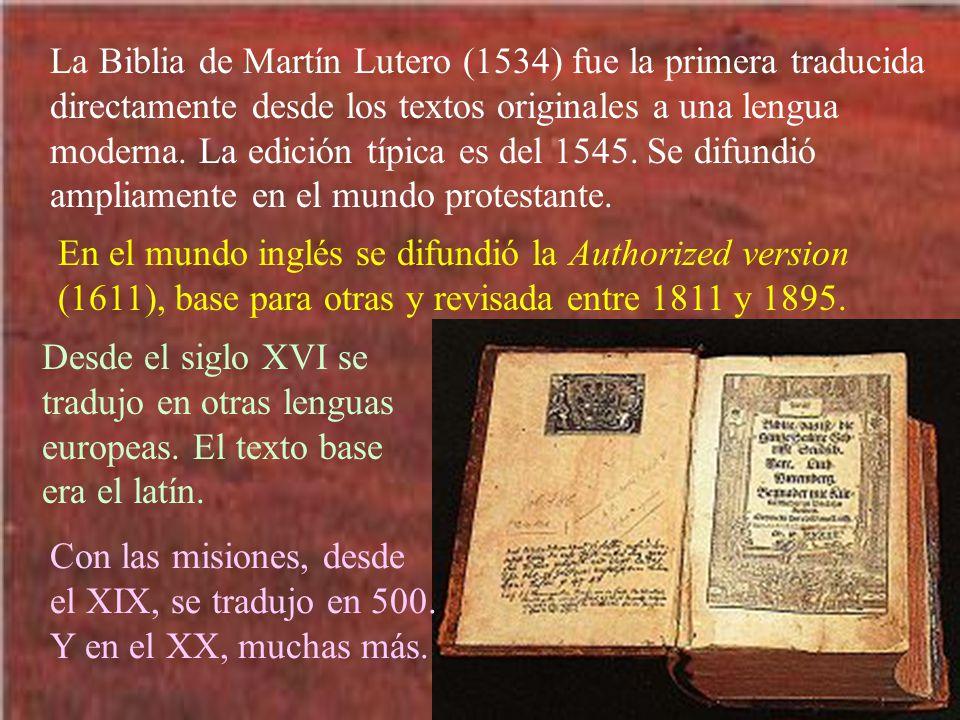 La Biblia de Martín Lutero (1534) fue la primera traducida directamente desde los textos originales a una lengua moderna. La edición típica es del 1545. Se difundió ampliamente en el mundo protestante.