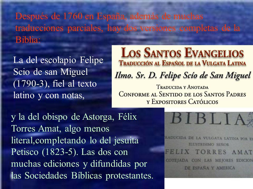 Después de 1760 en España, además de muchas traducciones parciales, hay dos versiones completas de la Biblia: