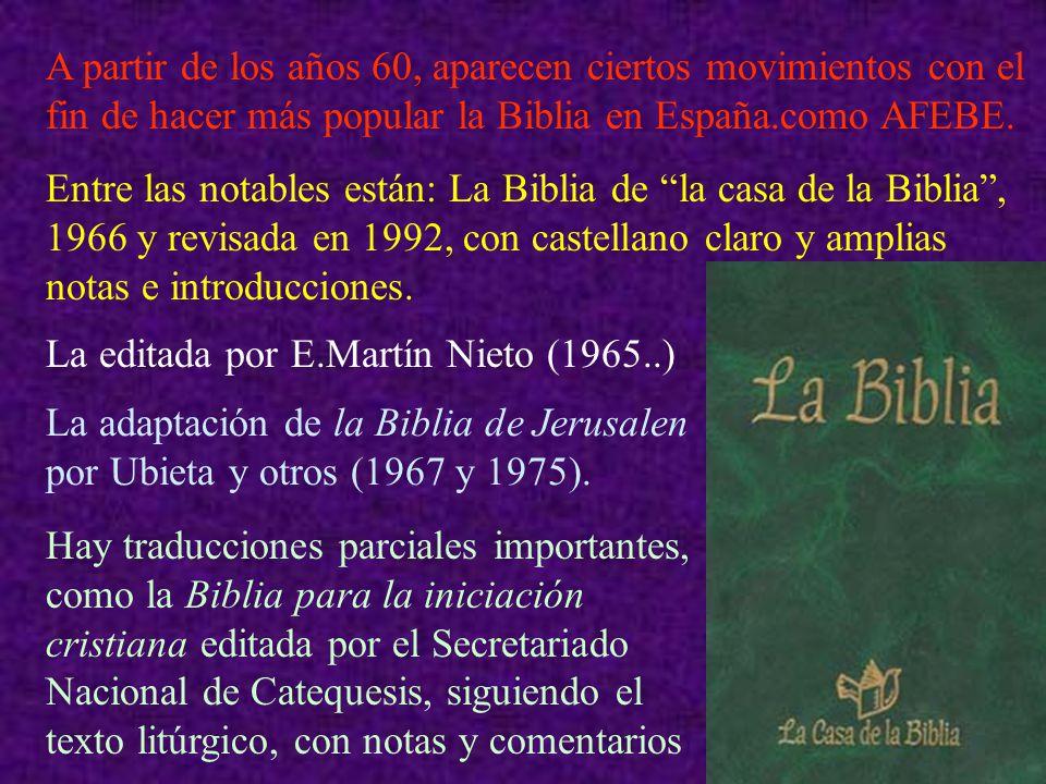 A partir de los años 60, aparecen ciertos movimientos con el fin de hacer más popular la Biblia en España.como AFEBE.