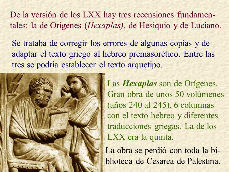 De la versión de los LXX hay tres recensiones fundamen-tales: la de Orígenes (Hexaplas), de Hesiquio y de Luciano.