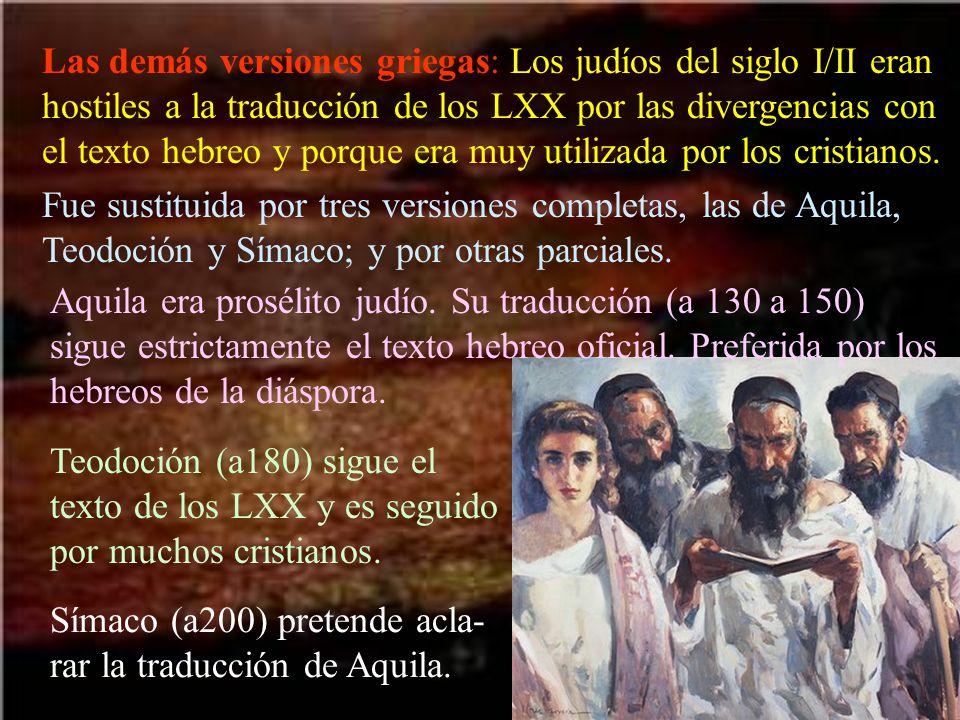 Las demás versiones griegas: Los judíos del siglo I/II eran hostiles a la traducción de los LXX por las divergencias con el texto hebreo y porque era muy utilizada por los cristianos.