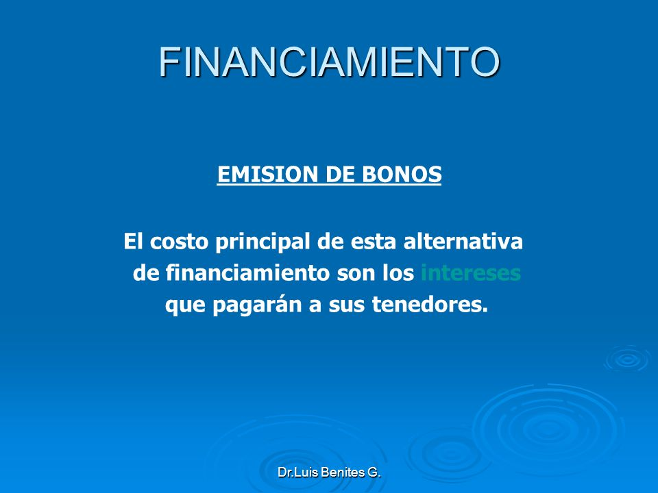 FINANCIAMIENTO EMISION DE BONOS El costo principal de esta alternativa