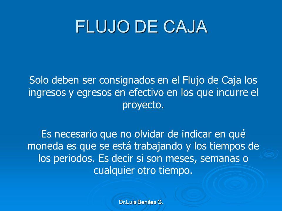 FLUJO DE CAJASolo deben ser consignados en el Flujo de Caja los ingresos y egresos en efectivo en los que incurre el proyecto.