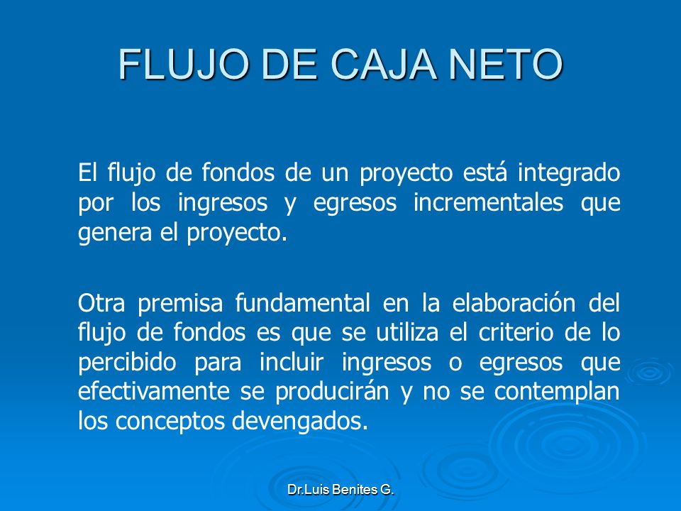 FLUJO DE CAJA NETO El flujo de fondos de un proyecto está integrado por los ingresos y egresos incrementales que genera el proyecto.