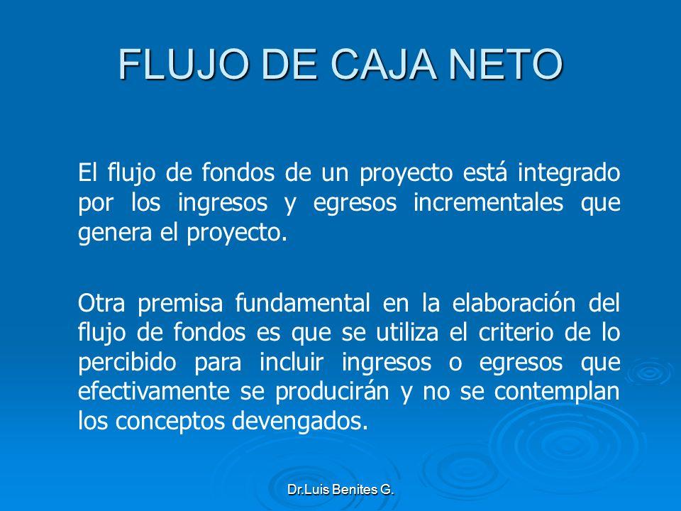 FLUJO DE CAJA NETOEl flujo de fondos de un proyecto está integrado por los ingresos y egresos incrementales que genera el proyecto.
