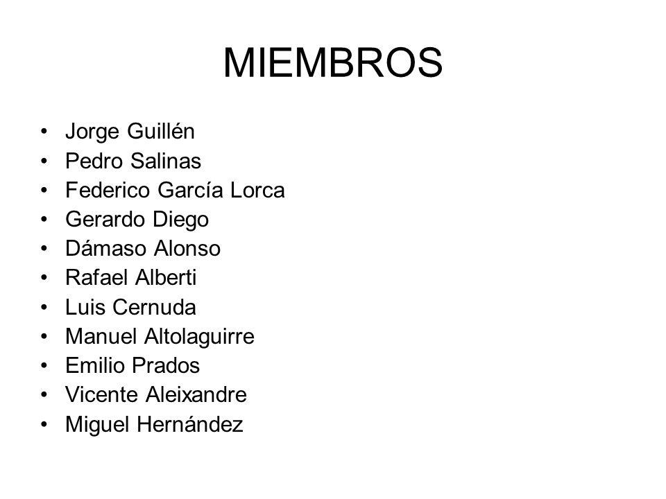 MIEMBROS Jorge Guillén Pedro Salinas Federico García Lorca