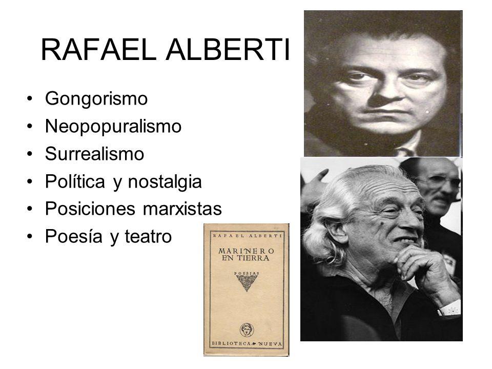 RAFAEL ALBERTI Gongorismo Neopopuralismo Surrealismo