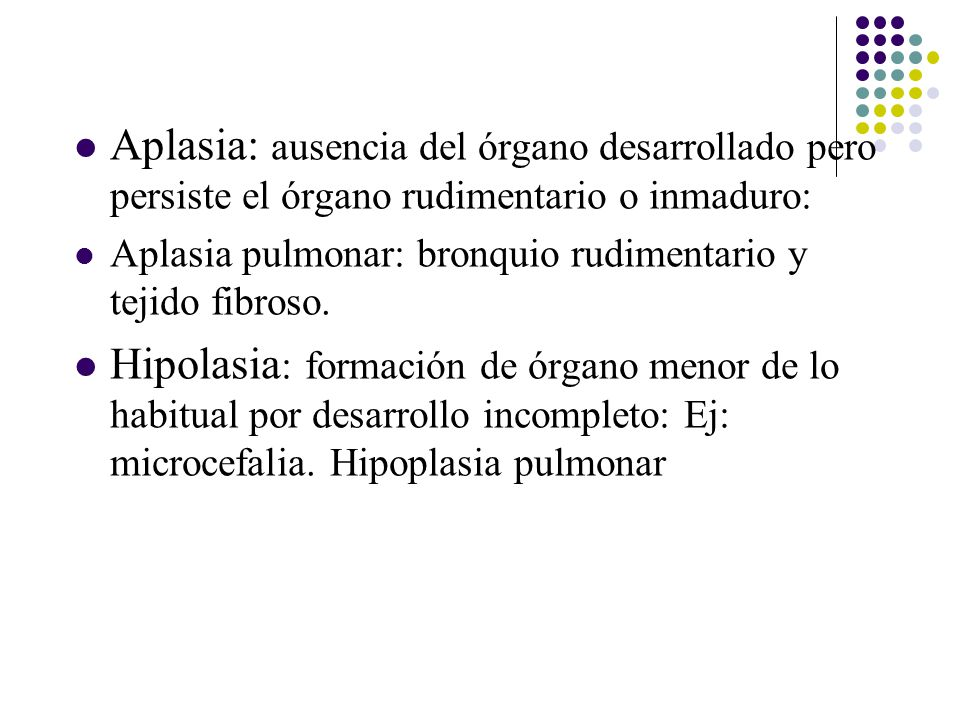 Aplasia: ausencia del órgano desarrollado pero persiste el órgano rudimentario o inmaduro: