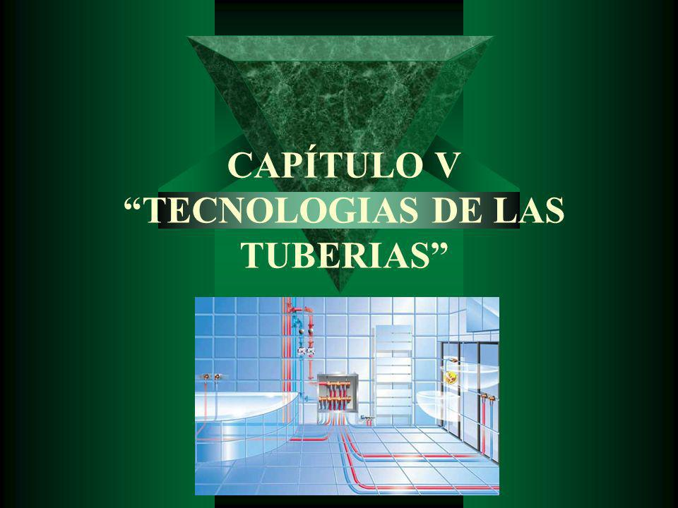 CAPÍTULO V TECNOLOGIAS DE LAS TUBERIAS