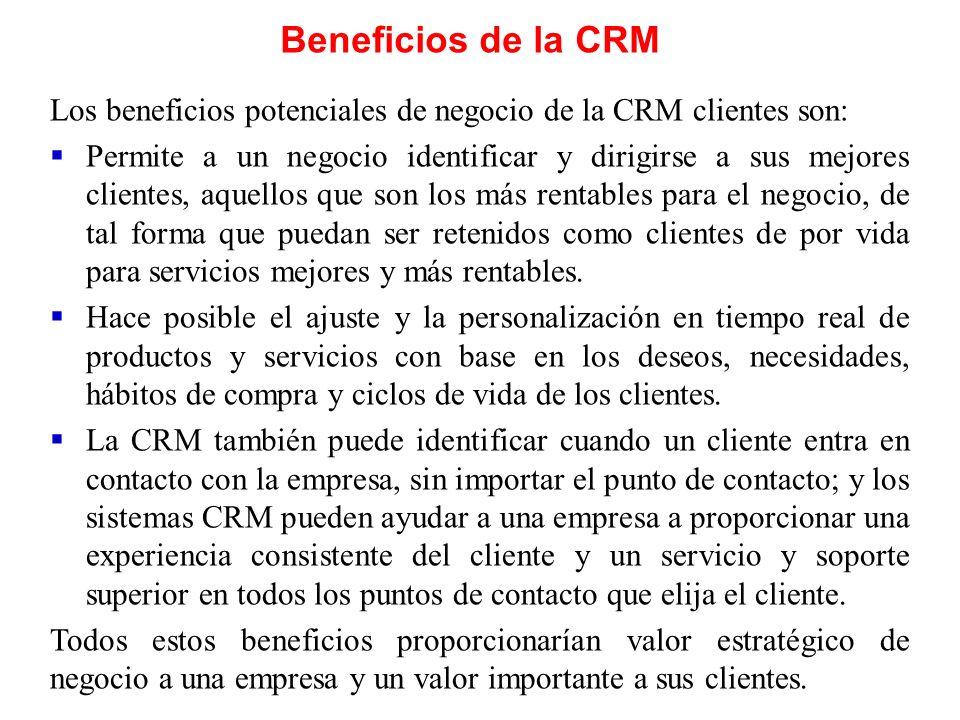 Beneficios de la CRM Los beneficios potenciales de negocio de la CRM clientes son: