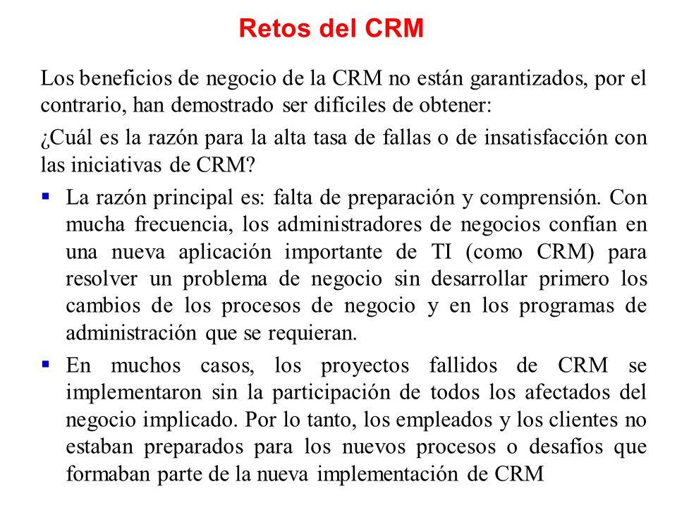 Retos del CRM Los beneficios de negocio de la CRM no están garantizados, por el contrario, han demostrado ser difíciles de obtener: