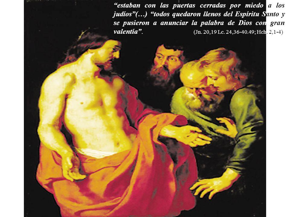 estaban con las puertas cerradas por miedo a los judíos (…) todos quedaron llenos del Espíritu Santo y se pusieron a anunciar la palabra de Dios con gran valentía .
