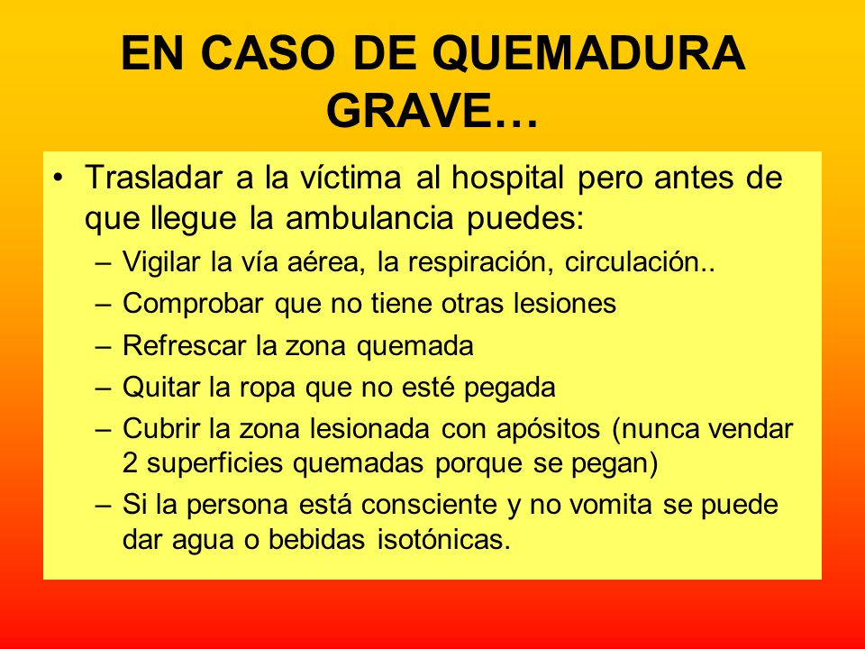 EN CASO DE QUEMADURA GRAVE…