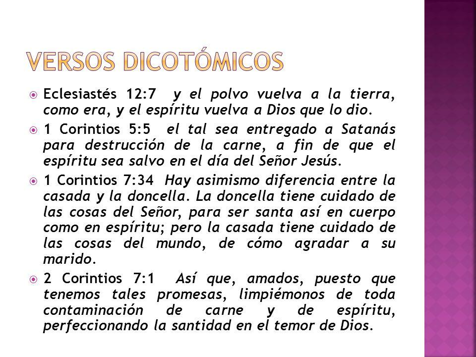 VERSOS DICOTÓMICOS Eclesiastés 12:7 y el polvo vuelva a la tierra, como era, y el espíritu vuelva a Dios que lo dio.