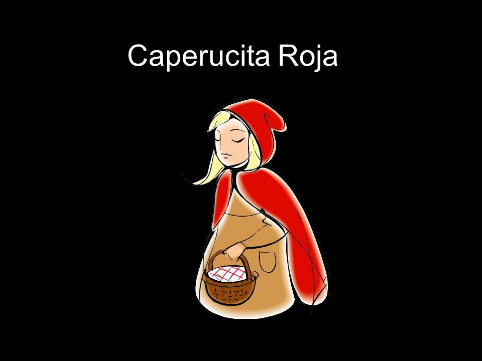 Caperucita Roja Vamos a hablar a Capuercita Roja.Ella es una nina simpatica y generosa.