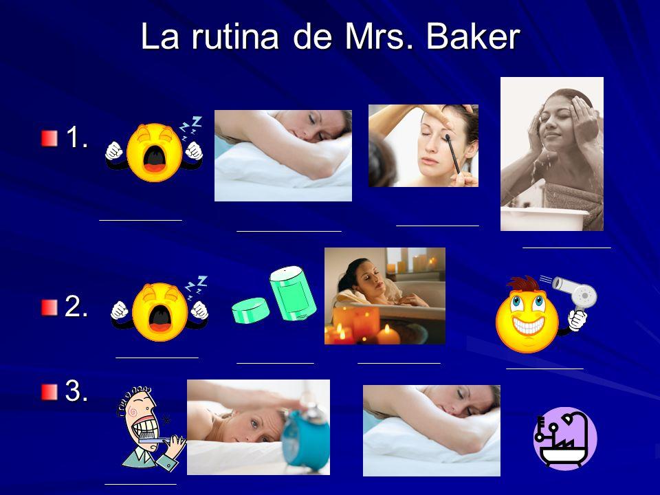 La rutina de Mrs. Baker 1. 2. 3.