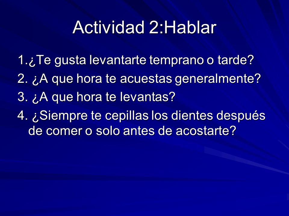 Actividad 2:Hablar 1.¿Te gusta levantarte temprano o tarde