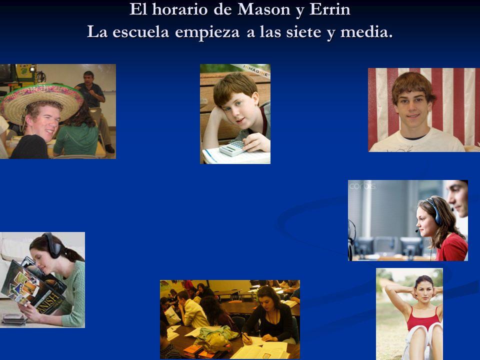 El horario de Mason y Errin La escuela empieza a las siete y media.