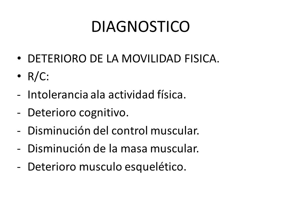 DIAGNOSTICO DETERIORO DE LA MOVILIDAD FISICA. R/C: