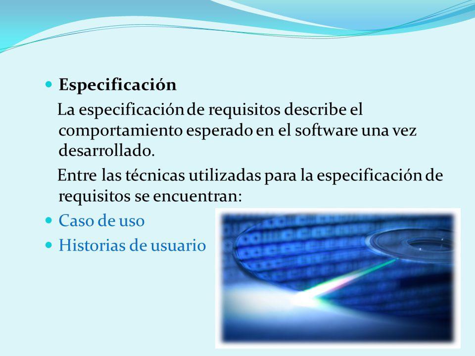 Especificación La especificación de requisitos describe el comportamiento esperado en el software una vez desarrollado.