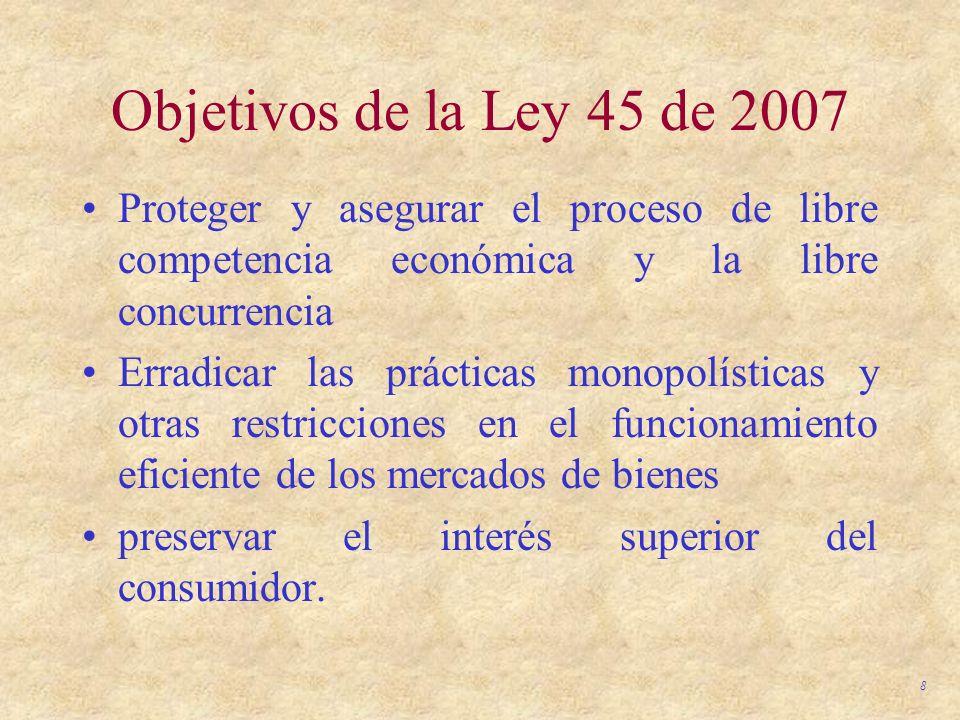 Objetivos de la Ley 45 de 2007 Proteger y asegurar el proceso de libre competencia económica y la libre concurrencia.