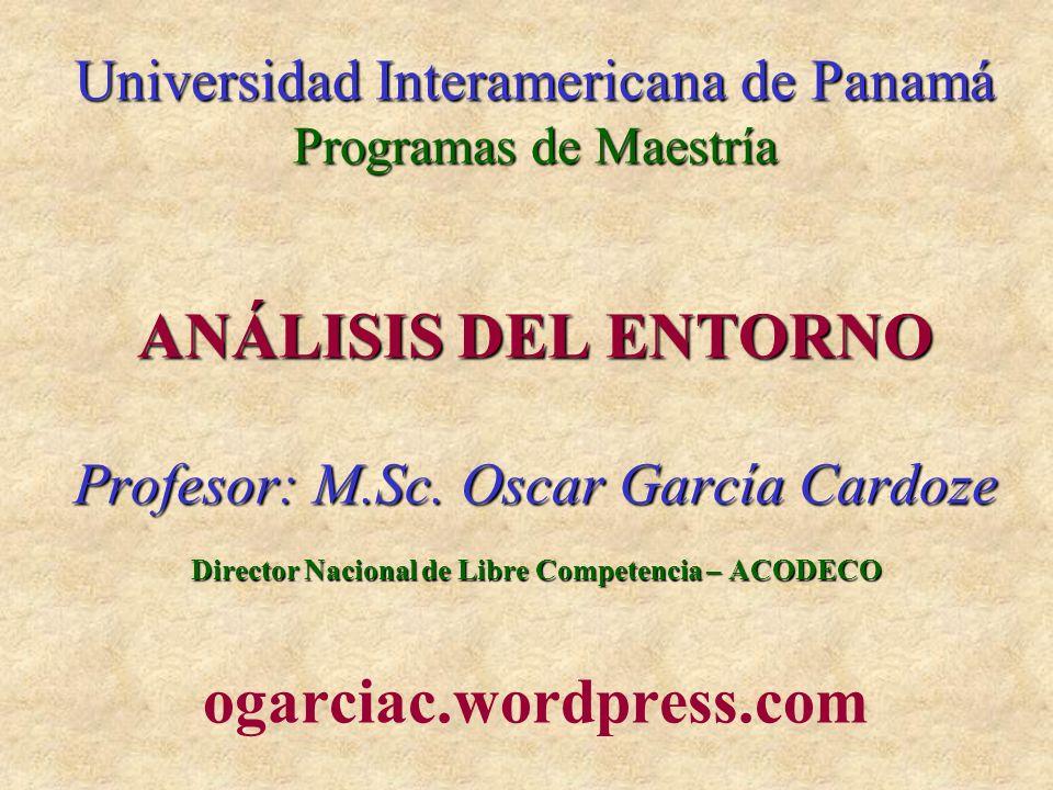 Universidad Interamericana de Panamá Programas de Maestría ANÁLISIS DEL ENTORNO Profesor: M.Sc.