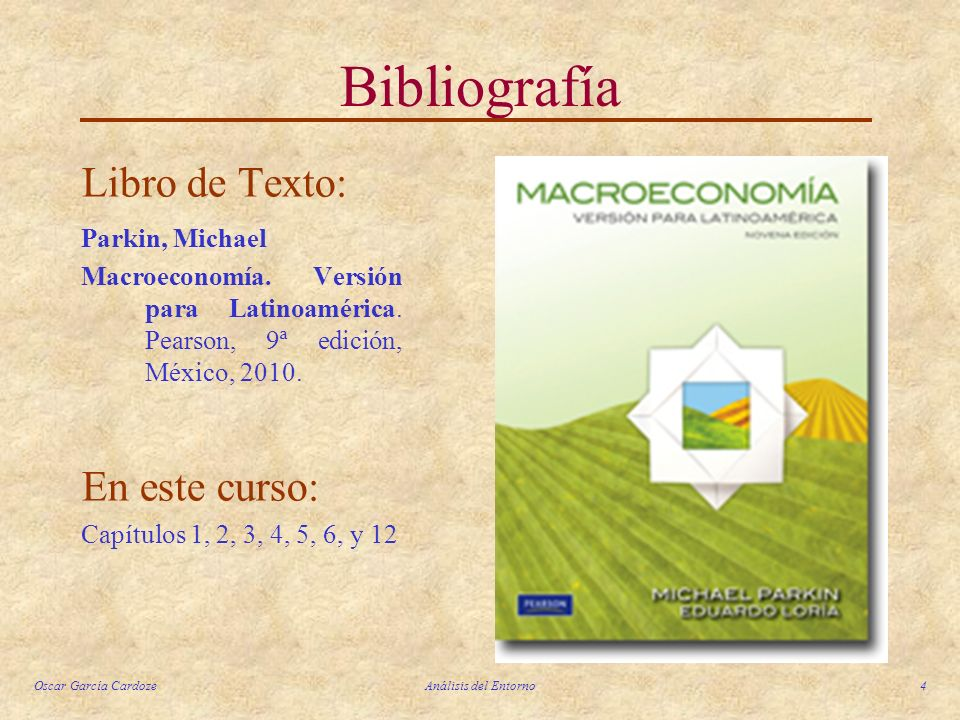 Bibliografía Libro de Texto: En este curso: Parkin, Michael