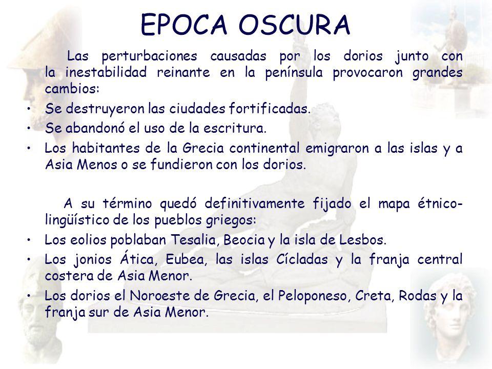 EPOCA OSCURA Las perturbaciones causadas por los dorios junto con la inestabilidad reinante en la península provocaron grandes cambios: