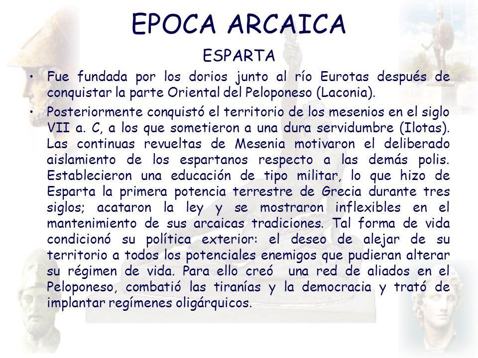 EPOCA ARCAICA ESPARTA. Fue fundada por los dorios junto al río Eurotas después de conquistar la parte Oriental del Peloponeso (Laconia).