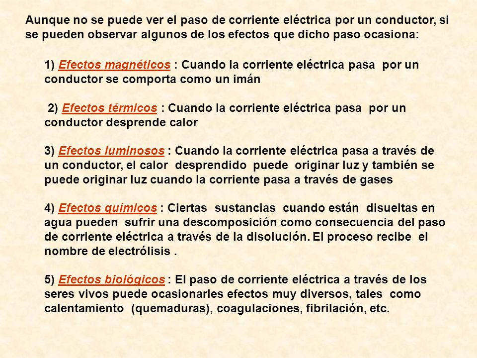 Aunque no se puede ver el paso de corriente eléctrica por un conductor, si se pueden observar algunos de los efectos que dicho paso ocasiona: