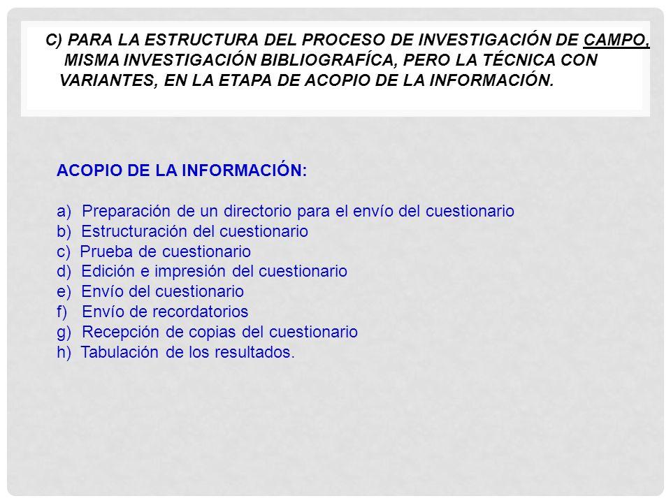 C) PARA LA ESTRUCTURA DEL PROCESO DE INVESTIGACIÓN DE CAMPO,