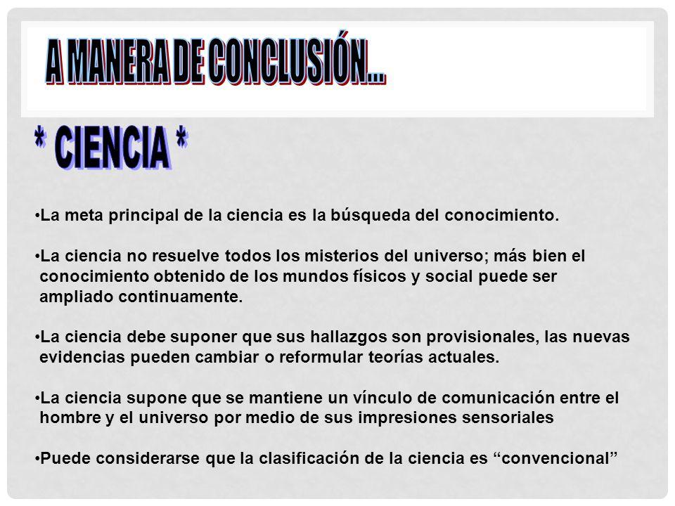 A MANERA DE CONCLUSIÓN... * CIENCIA *