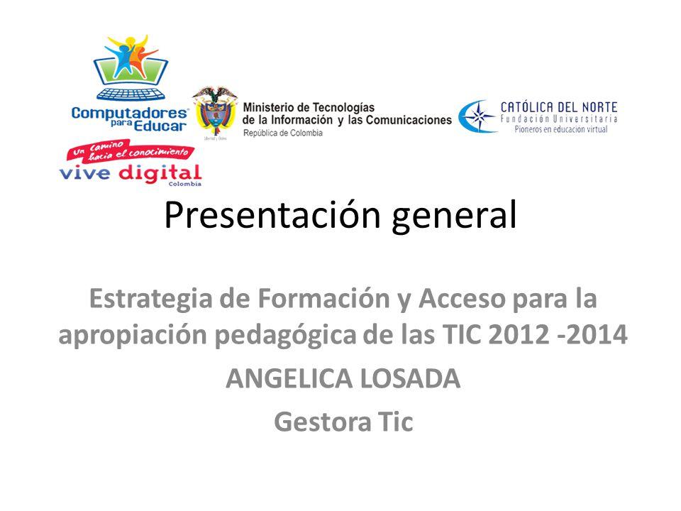 Presentación general Estrategia de Formación y Acceso para la apropiación pedagógica de las TIC 2012 ‐2014.