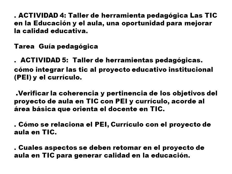 ACTIVIDAD 4: Taller de herramienta pedagógica Las TIC en la Educación y el aula, una oportunidad para mejorar la calidad educativa.