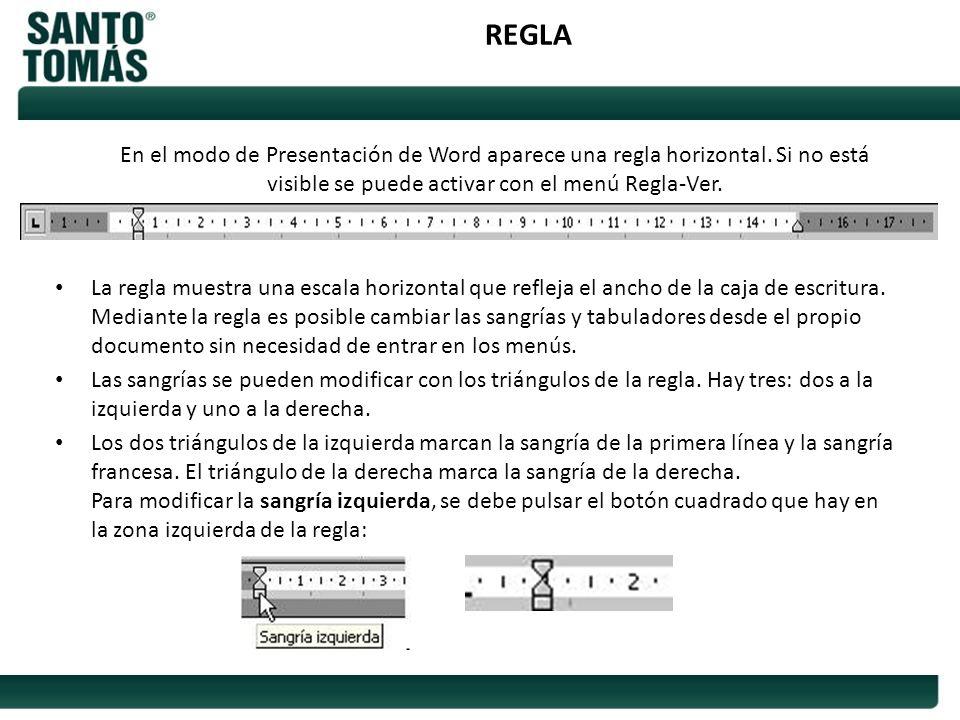 REGLA En el modo de Presentación de Word aparece una regla horizontal. Si no está visible se puede activar con el menú Regla-Ver.