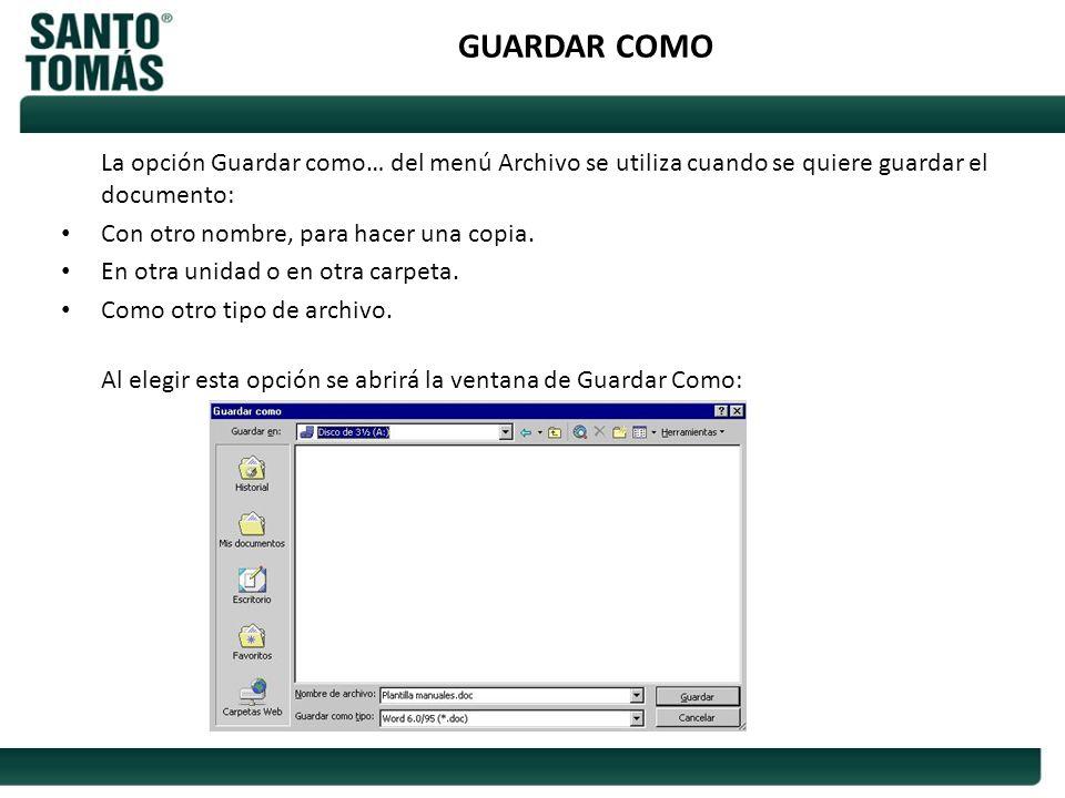 GUARDAR COMO La opción Guardar como… del menú Archivo se utiliza cuando se quiere guardar el documento: