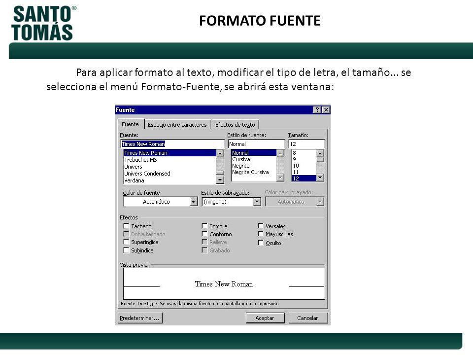 FORMATO FUENTE Para aplicar formato al texto, modificar el tipo de letra, el tamaño...