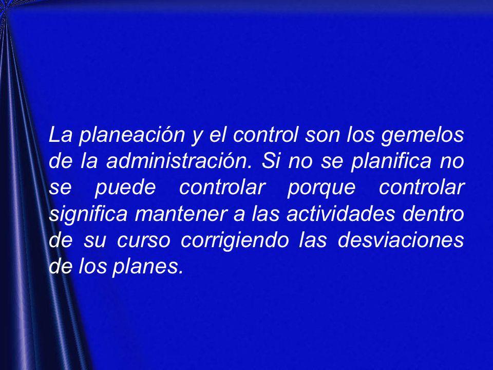 La planeación y el control son los gemelos de la administración