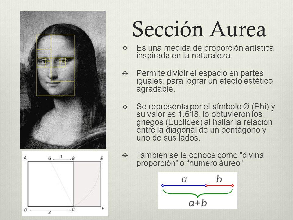 Sección Aurea Es una medida de proporción artística inspirada en la naturaleza.