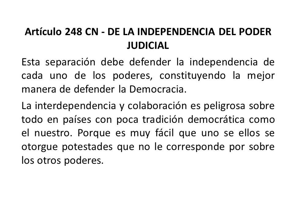 Artículo 248 CN - DE LA INDEPENDENCIA DEL PODER JUDICIAL