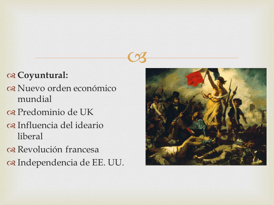 Coyuntural: Nuevo orden económico mundial. Predominio de UK. Influencia del ideario liberal. Revolución francesa.