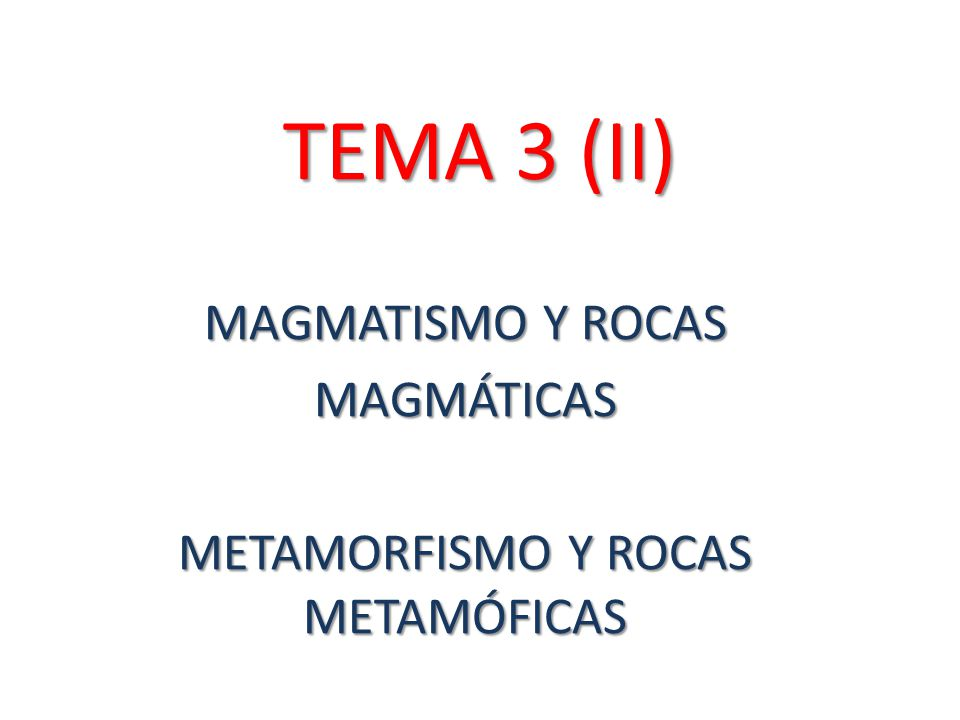 MAGMATISMO Y ROCAS MAGMÁTICAS METAMORFISMO Y ROCAS METAMÓFICAS